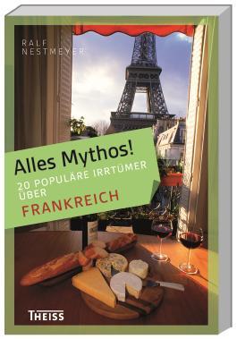 Alles Mythos! 16 populäre Irrtümer über Frankreich
