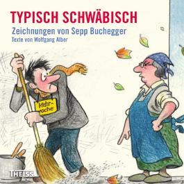 Typisch schwäbisch: Zeichnungen von Sepp Buchegger