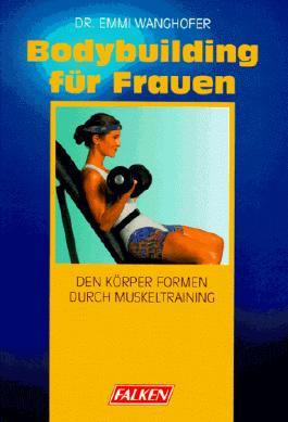 Bodybuilding für Frauen. Den Körper formen durch Muskeltraining.