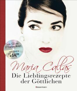 Maria Callas - Die Lieblingsrezepte der Göttlichen -