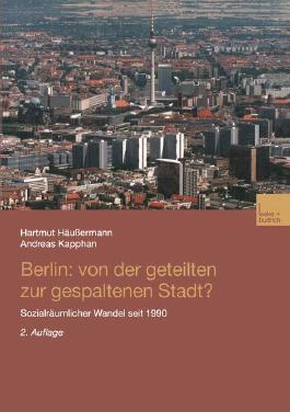 Berlin: von der geteilten zur gespaltenen Stadt?