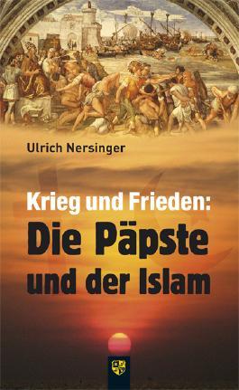 Krieg und Frieden: Die Päpste und der Islam