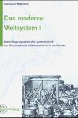 Das moderne Weltsystem. Die Anfänge kapitalistischer Landwirtschaft und die europäische Weltökonomie im 16. Jahrhundert