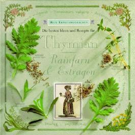 Mein Kräuterkörbchen. Thymian, Rainfarn und Estragon. Die besten Ideen und Rezepte