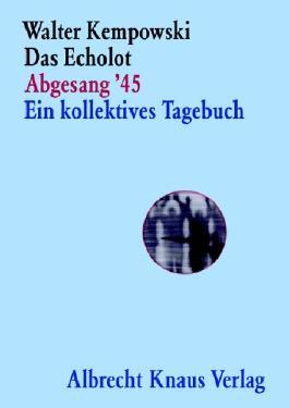 Das Echolot - Abgesang '45 - Ein kollektives Tagebuch - (4. Teil des Echolot-Projekts) -