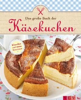 Das große Buch der Käsekuchen: Klassiker und neue Ideen zum Backen von Käsekuchen, Cheesecakes & Co. (Das große Backbuch)