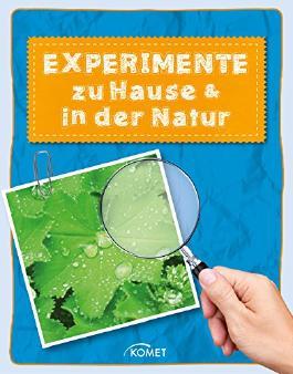 Experimente zu Hause und in der Natur: Die spannendsten Versuche aus der Naturwissenschaft für Kinder (Erleben, entdecken, spielen)