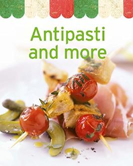 Antipasti and more: Our 100 top recipes presented in one cookbook