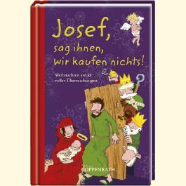 Josef, sag ihnen, wir kaufen nichts!