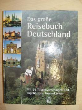 Das große Reisebuch Deutschland: mit 56 Tourenvorschlägen und zugehörigen Tourenkarten