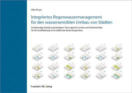 Integriertes Regenwassermanagement für den wassersensiblen Umbau von Städten: Großräumige Gestaltungsstrategien, Planungsinstrumente und ... zierung innerstädtischer Bestandsquartiere