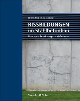 Rissbildungen im Stahlbetonbau: Ursachen - Auswirkungen - Maßnahmen.