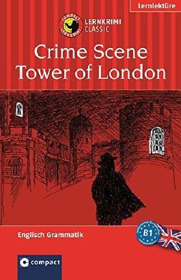 Crime Scene Tower of London: Compact Lernkrimi. Englisch Grammatik - Niveau B1
