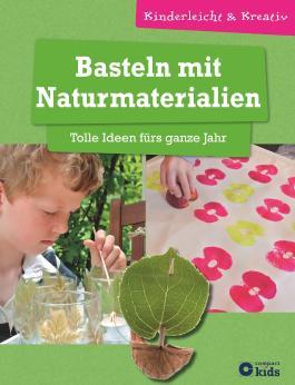 Basteln mit Naturmaterialien - Tolle Ideen fürs ganze Jahr
