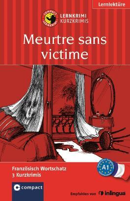 Meurtre sans victime: Lernkrimi Französisch. Grundwortschatz - Niveau A1 (Compact Lernkrimi - Kurzkrimis)