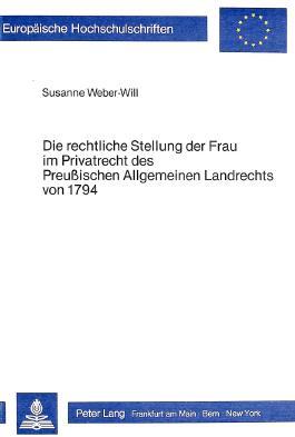 Die rechtliche Stellung der Frau im Privatrecht des preussischen allgemeinen Landrechts von 1794