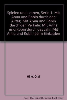 Spielen und Lernen, Serie 1: Mit Anna und Robin durch den Alltag. Mit Anna und Robin durch den Verkehr. Mit Anna und Robin durch das Jahr. Mit Anna und Robin beim Einkaufen