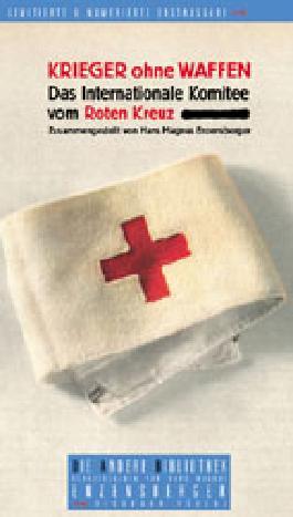Krieger ohne Waffen. Das Internationale Komitee vom Roten Kreuz
