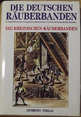 Die deutschen Räuberbanden. Wer an den Galgen gehört, der kann nicht ersaufen. In Originaldokumenten. 3 Bände
