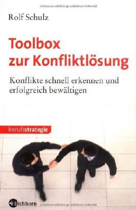 Toolbox zur Konfliktlösung: Konflikte schnell erkennen und erfolgreich bewältigen