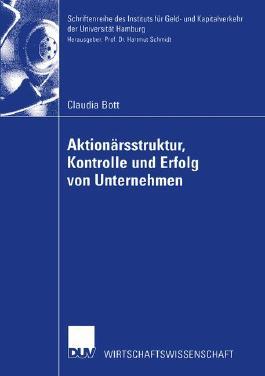 Aktionärsstruktur, Kontrolle und Erfolg von Unternehmen (Schriftenreihe des Instituts für Geld- und Kapitalverkehr der Universität Hamburg)