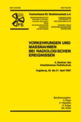 Vorkehrungen von Maßnahmen bei radiologischen Ereignissen: 5. Seminar des Arbeitskreises Notfallschutz Fachverband für Strahlenschutz e.V. (Fortschritte im Strahlenschutz)