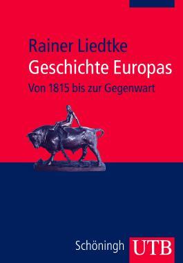Geschichte Europas: Von 1815 bis zur Gegenwart