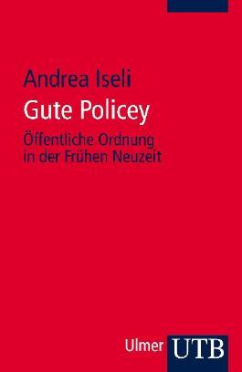 Gute Policey: Öffentliche Ordnung in der Frühen Neuzeit