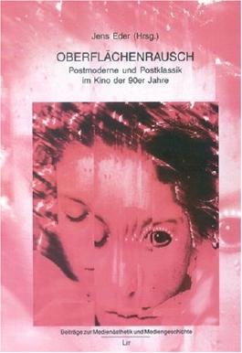 Oberflächenrausch: Postmoderne und Postklassik im Kino der 90er Jahre