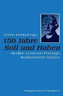 150 Jahre Soll und Haben: Studien zu Gustav Freytags kontroversem Roman