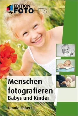 Menschen fotografieren: Babys und Kinder - Edition FotoHits