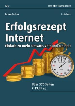 Erfolgsrezept Internet: Einfach zu mehr Umsatz, Zeit und Freiheit (bhv Taschenbuch)