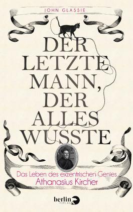 Der letzte Mann, der alles wusste - Das Leben des exzentrischen Genies Athanasius Kircher