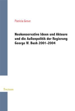 Neokonservative Ideen und Akteure und die Aussenpolitik der Regierung George W. Bush 2001-2004