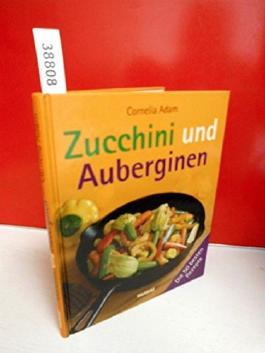 Zuchini und Auberginen - Die 50 besten Rezepte