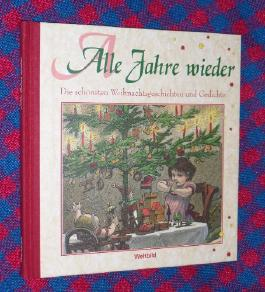 Alle Jahre wieder - Die schönsten Weihnachtsgeschichten und Gedichte
