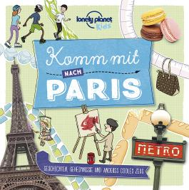 Lonely Planet Kinderreiseführer Komm mit nach Paris (Lonely Planet Kids)