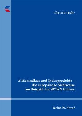 Aktienindizes und Indexprodukte – die europäische Sichtweise am Beispiel der STOXX Indizes