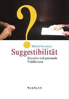 Suggestibilität: Situative und personale Prädiktoren (Internationale Hochschulschriften)