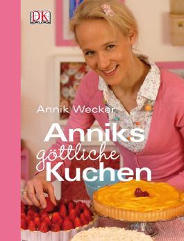 Anniks Gottliche Kuchen Von Annik Wecker Bei Lovelybooks Sachbuch