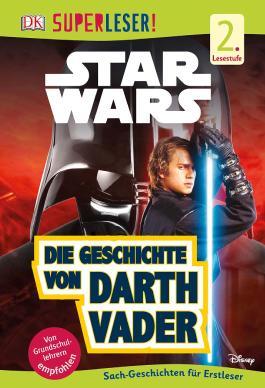 SUPERLESER! Star Wars™ Die Geschichte von Darth Vader