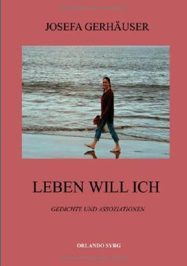 Leben Will Ich: Gedichte und Assoziationen