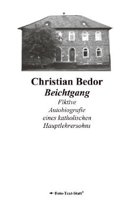 Beichtgang: Fiktive Autobiografie eines katholischen Hauptlehrersohns