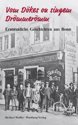 Vom Dökes on singem Drömmerömm - Erstaunliche Geschichten aus Bonn