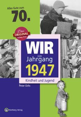Wir vom Jahrgang 1947 - Kindheit und Jugend: 70. Geburtstag