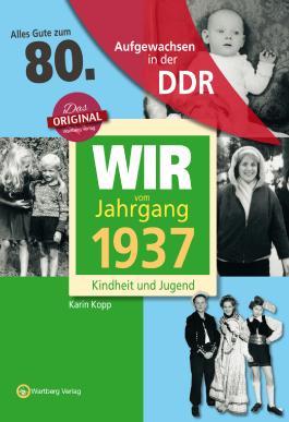 Aufgewachsen in der DDR - Wir vom Jahrgang 1937 - Kindheit und Jugend: 80. Geburtstag