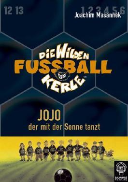 Die wilden Fussballkerle - Buchausgabe / Jojo, der mit der Sonne tanzt