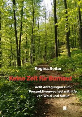 Keine Zeit für Burnout – Acht Anregungen zum Perspektivenwechsel mithilfe von Wald und Natur