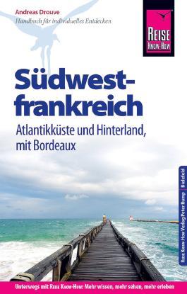 Reise Know-How Reiseführer Südwestfrankreich - Atlantikküste und Hinterland mit Bordeaux