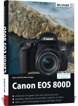 Canon EOS 800D - Für bessere Fotos von Anfang an!